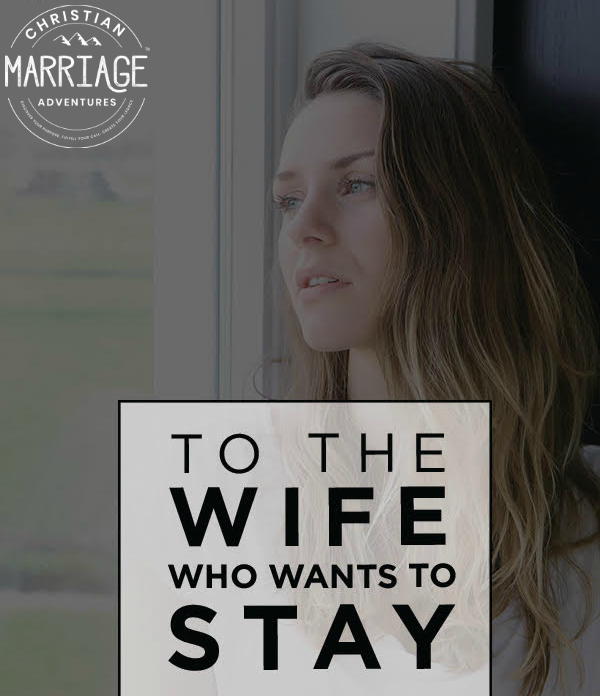 To the Wife Who Wants to Stay