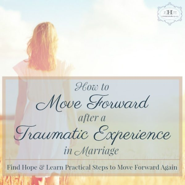 How to Move Forward After a Traumatic Experience in Marriage