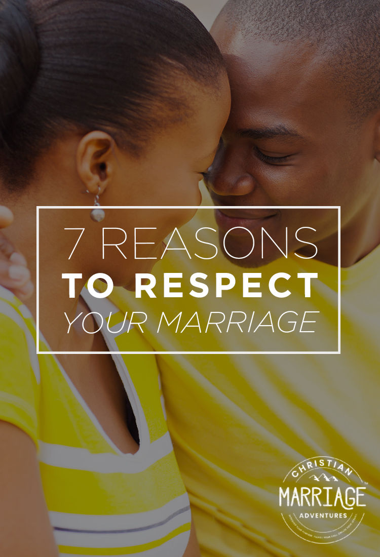 There are many reasons to respect your marriage, come see these 7 important ones.