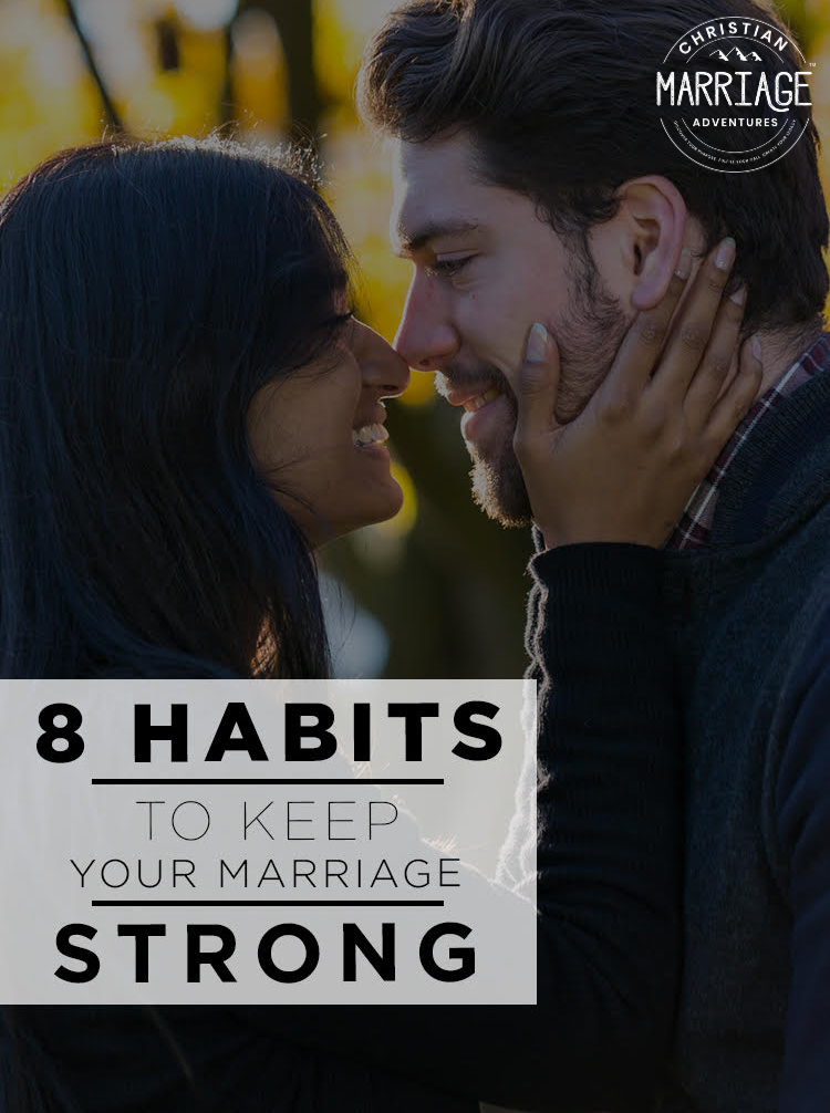 8 Habits to Build a Strong Marriage