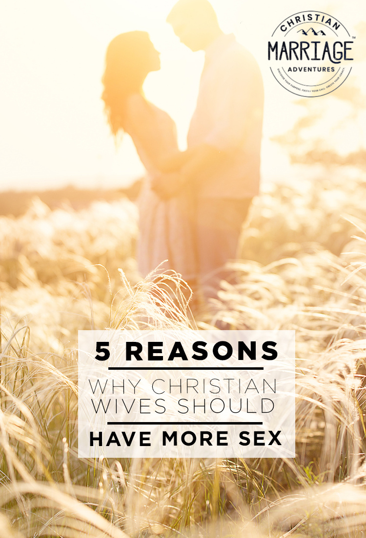 5 Reasons Why Christian Wives Should Have More Sex