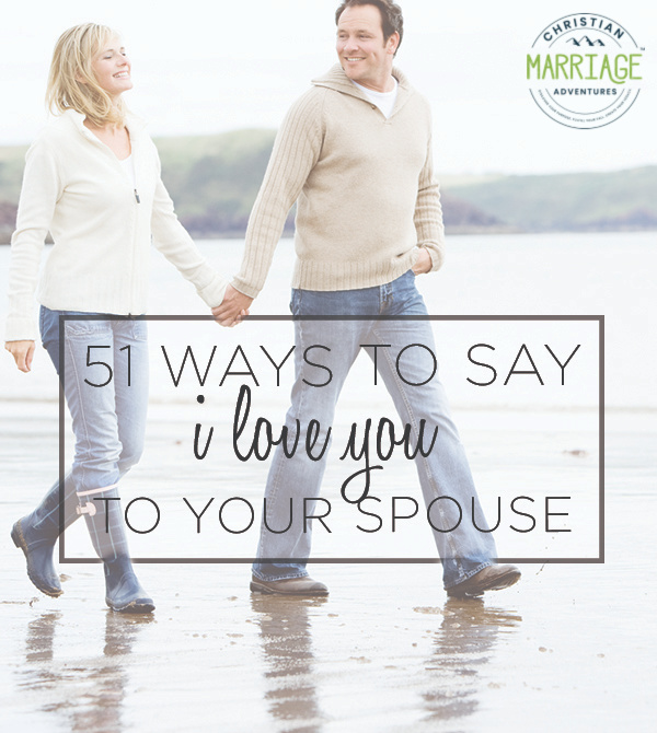 51 Ways to Say I Love You to Your Spouse