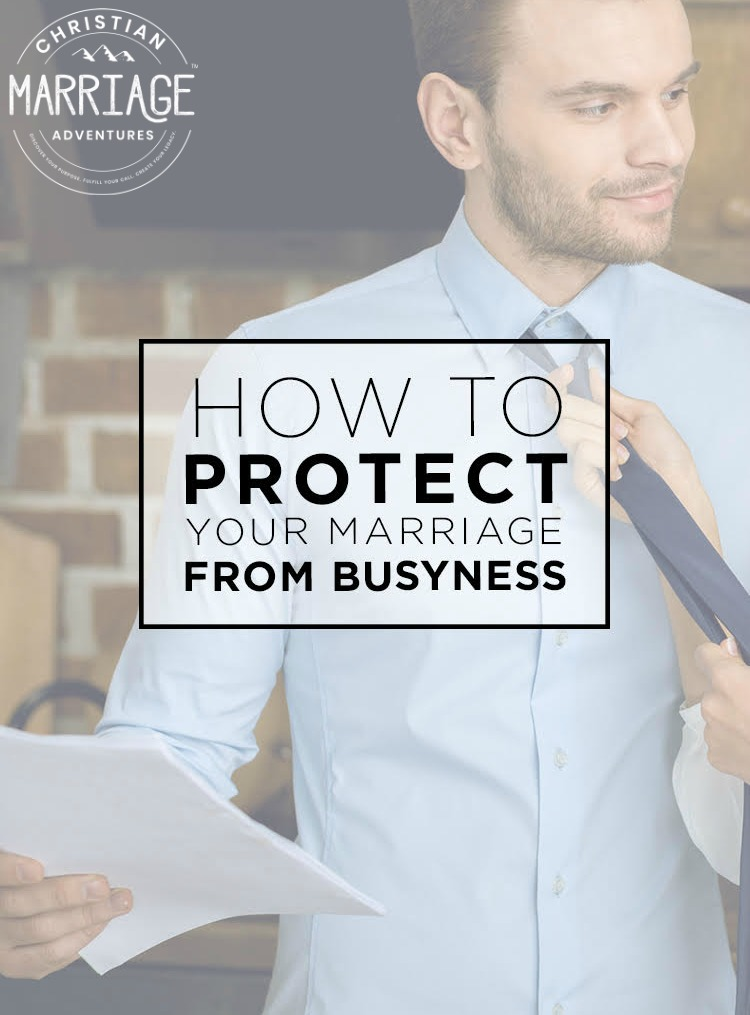 How to Protect Your Marriage from Busyness