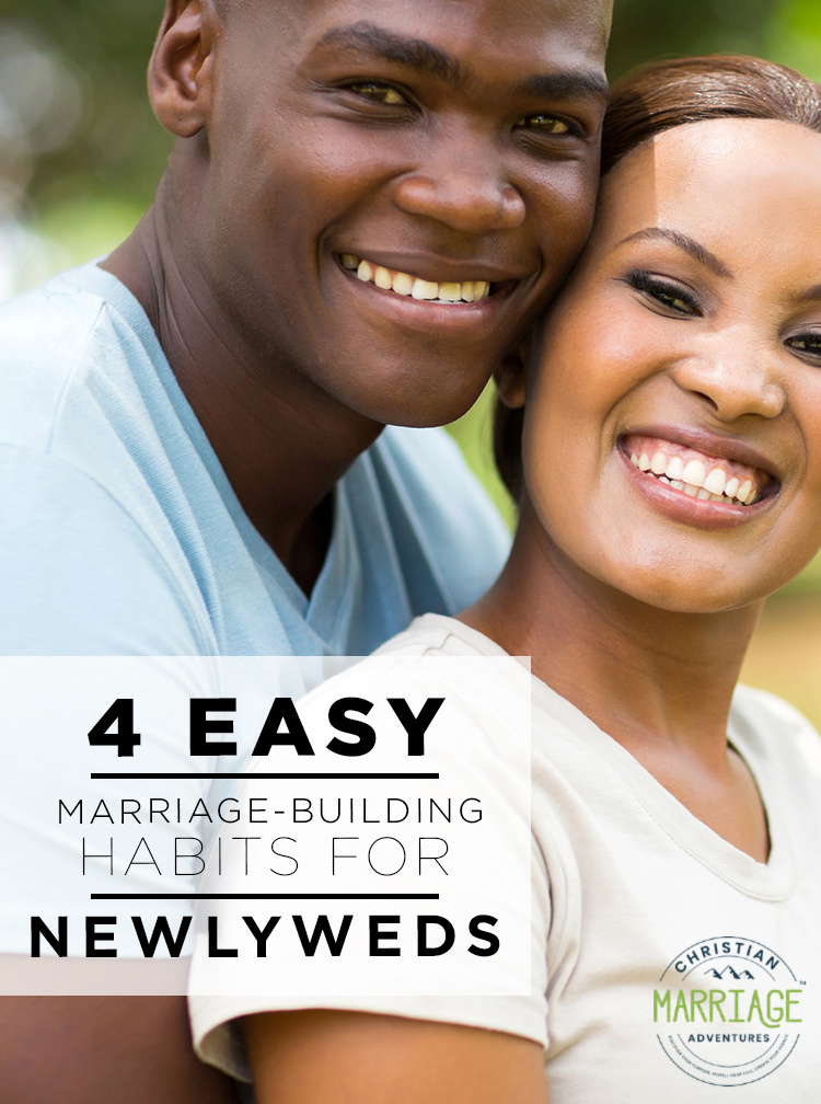 4 Easy Marriage-Building Habits for Newlyweds