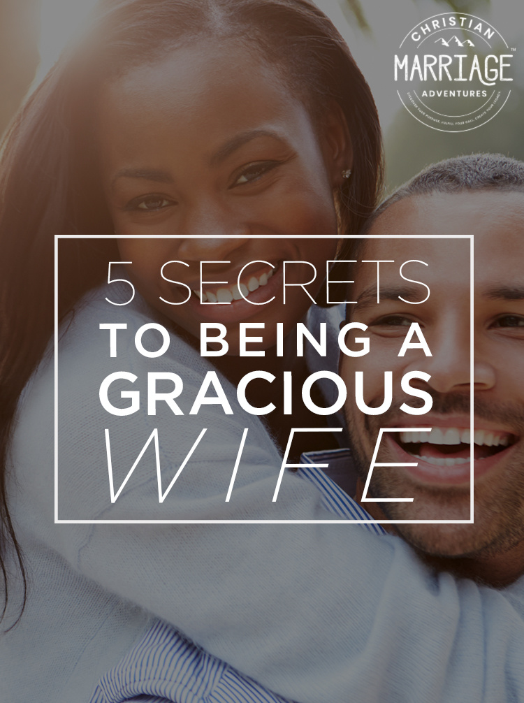 5 Secrets to Being a Gracious Wife