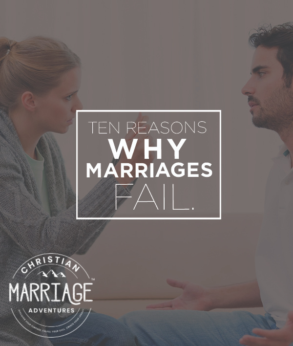 Today, more than ever, marriages are falling apart. Here are 10 reasons marriages fail - let's be careful to do the opposite!