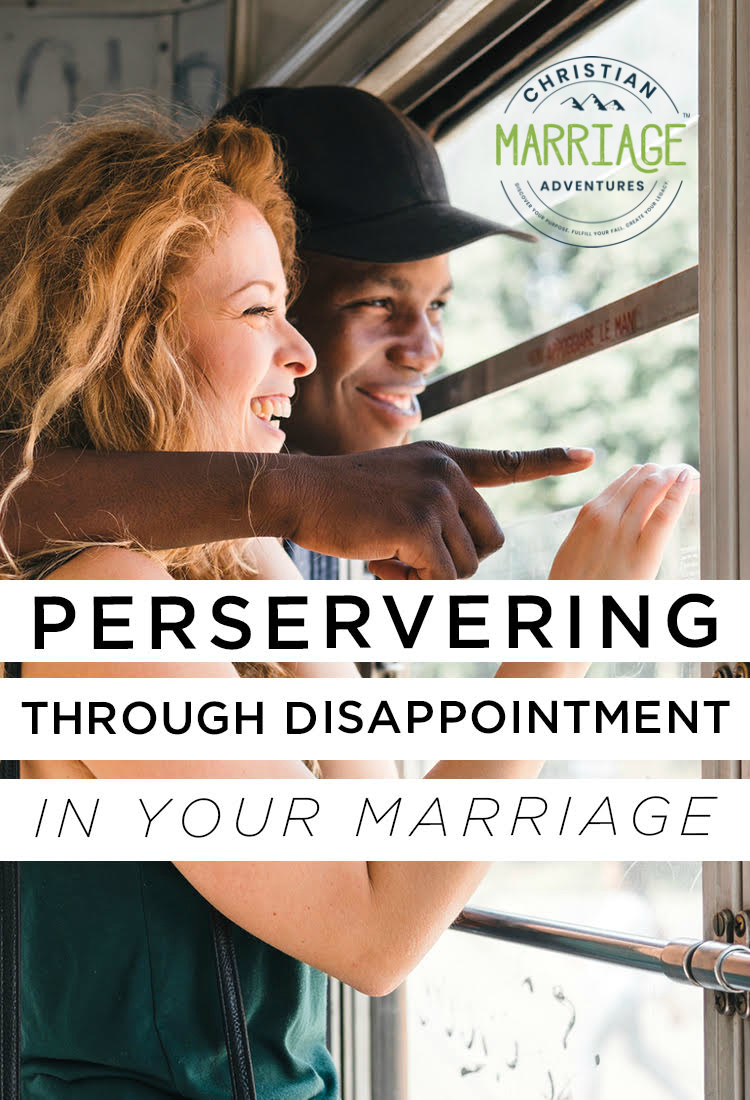 Persevering Through Disappointment in Your Marriage
