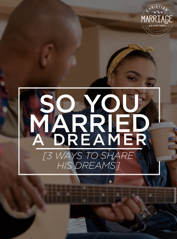 So You Married a Dreamer [3 Ways to Share His Dreams]