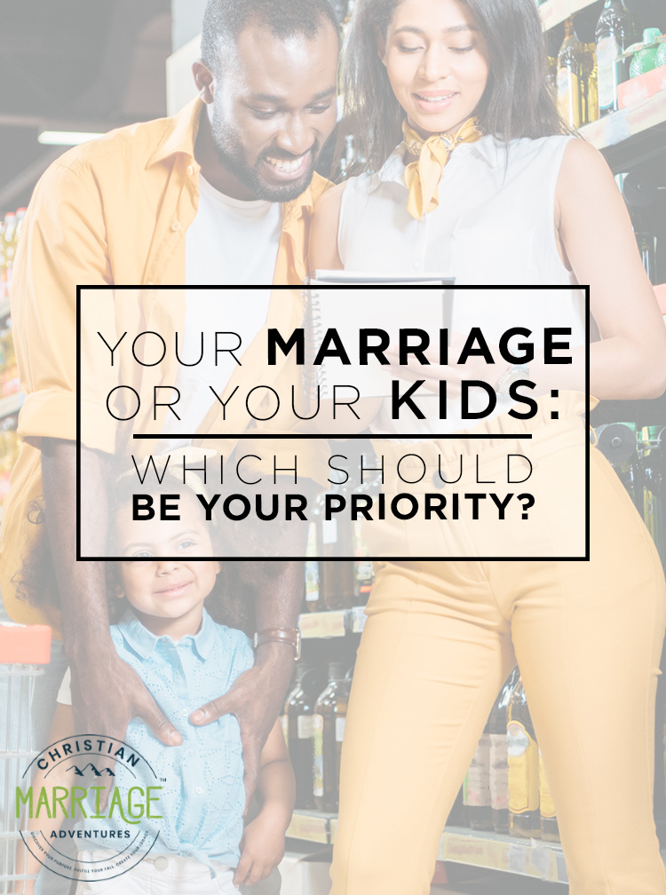 Your Marriage or Your Kids: Which Should Be Your Priority?