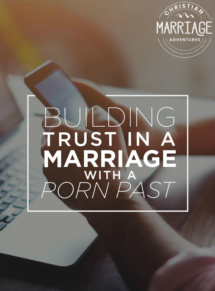 Building Trust in a Marriage With a Porn Past