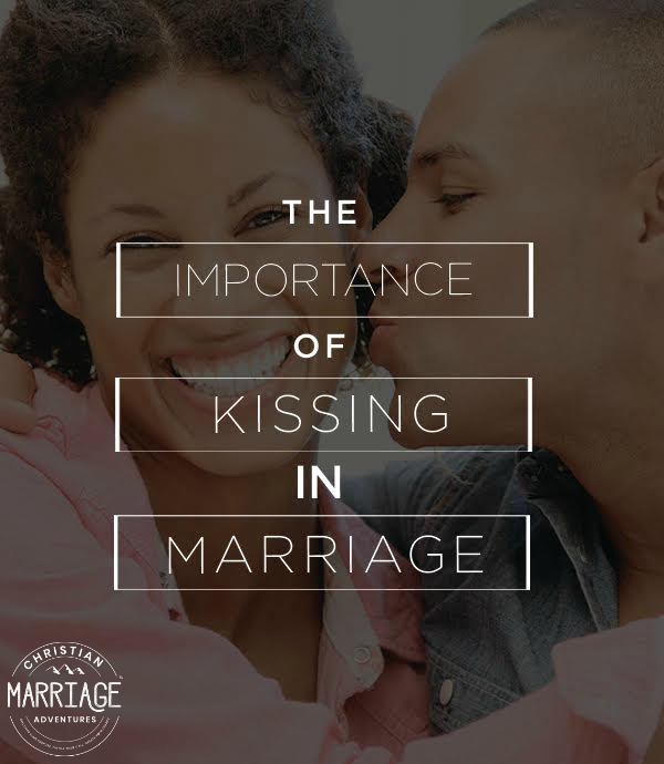 The Importance of Kissing in Marriage