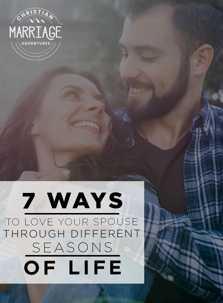 How to Love Your Spouse Through Different Seasons of Life