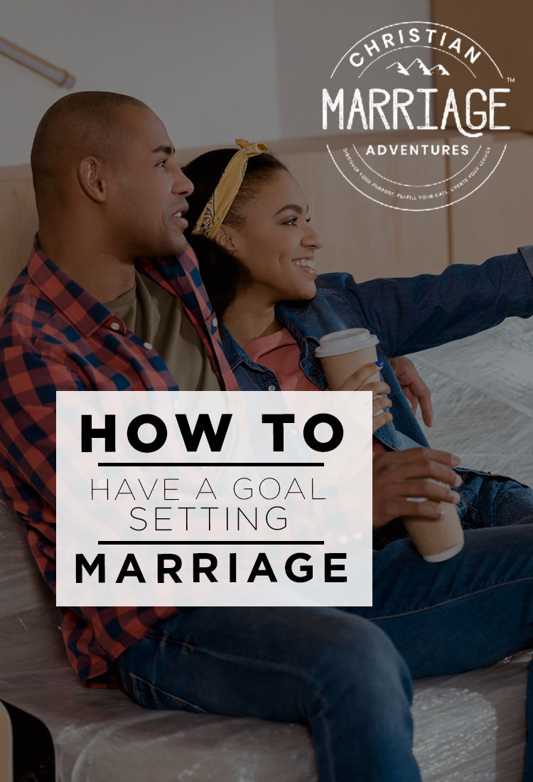 How to Have a Goal Setting Marriage