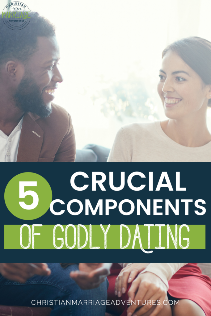 5 Crucial Components of Godly Dating